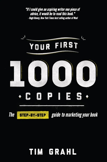 Your First 1000 Copies: The Step-by-Step Guide to Marketing Your Book (Excerpt) by Tim Grahl
