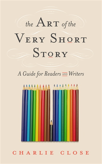 Charlie Close : The Art of the Very Short Story