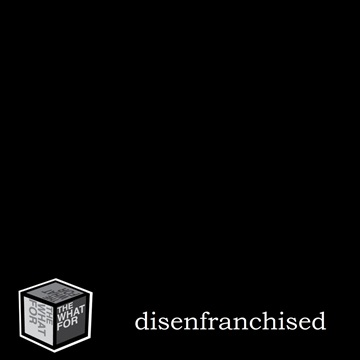 disenfranchised by The What For
