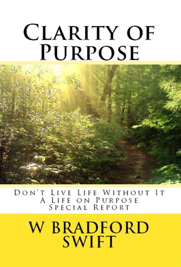 W Bradford Swift : Clarity of Purpose: Don't Live Life without It