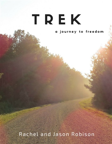 Rachel Robison : Trek: A Journey to Freedom