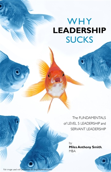 Miles Anthony Smith : Why Leadership Sucks: Fundamentals of Level 5 Leadership and Servant Leadership