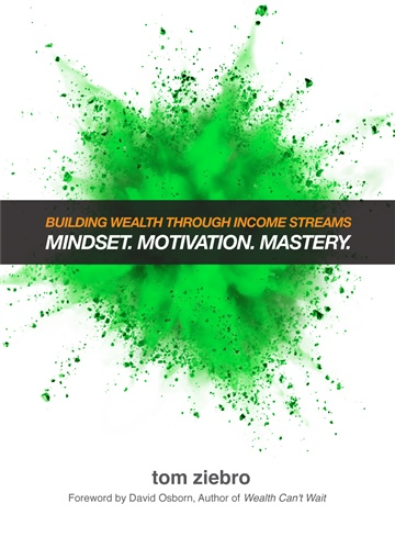 Tom Ziebro : Building Wealth Through Income Streams: Mindset. Motivation. Mastery