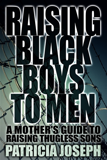Patricia Joseph : Raising Black Boys to Men: A Mother's Guide to Raising Thugless Sons