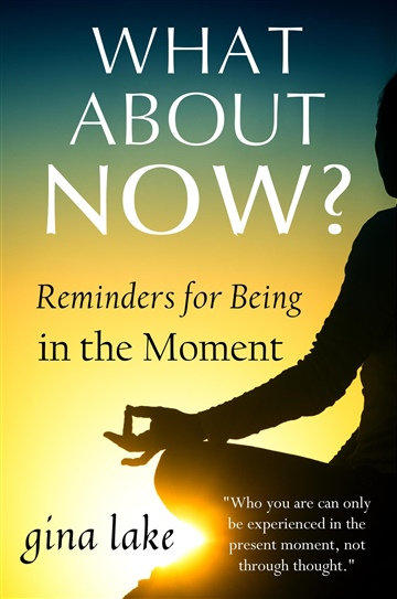 Gina Lake : What About Now? Reminders for Being in the Moment