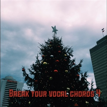 Break Your Vocal Chords : 4