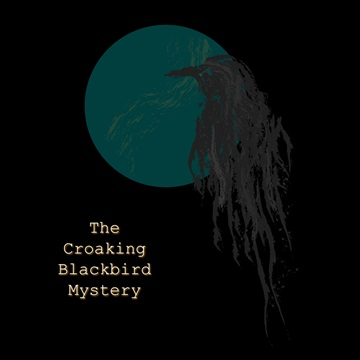 The Croaking Blackbird Mystery by The Mad Poet