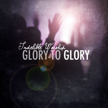 The Indelible Project : Glory To Glory