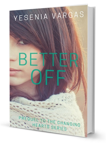 Better Off (Prequel to the Changing Hearts Series) by Yesenia Vargas