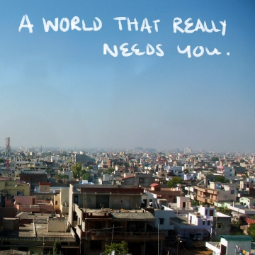 A World That Really Needs You