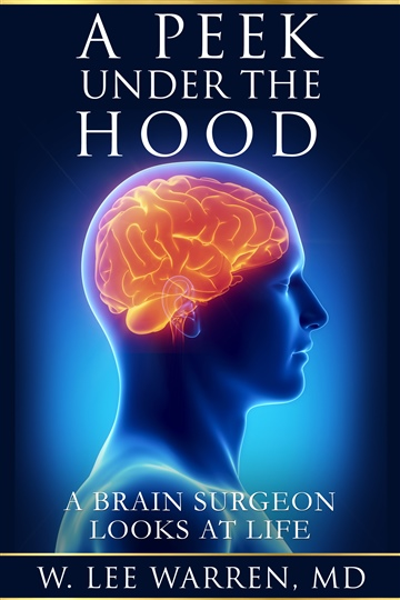 A Peek Under the Hood: A Brain Surgeon Looks at Life by W. Lee Warren, MD