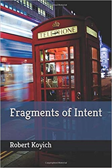Robert Koyich : Fragments of Intent