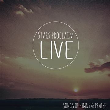 Stars Proclaim - LIVE: Songs Of Hymns & Praise :: Free Stream