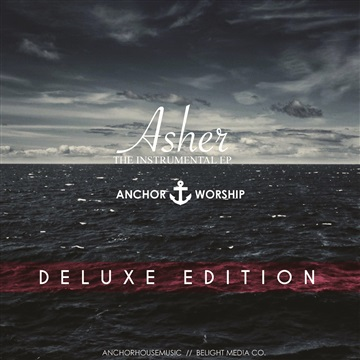 Anchor Worship : Asher: The Instrumental EP (Deluxe Edition)