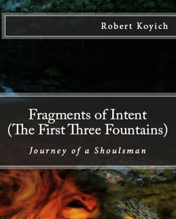 Robert Koyich : Fragments of Intent (The First Three Fountains)