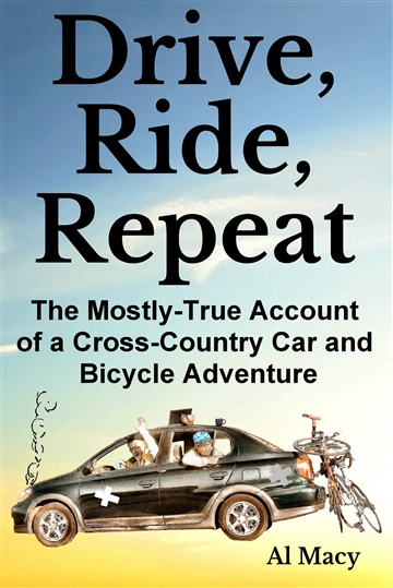 Drive, Ride, Repeat: The Mostly-True Account of a Cross-Country Car and Bicycle Adventure by Al Macy