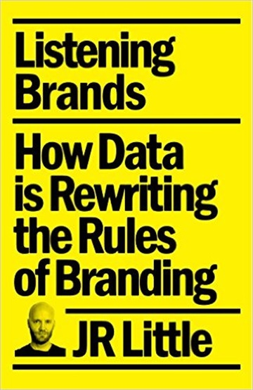 JR Little : Listening Brands: How Data is Rewriting the Rules of Branding