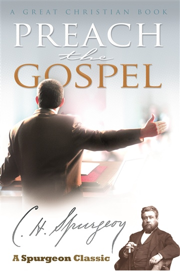 Charles Haddon Spurgeon : Preach The Gospel