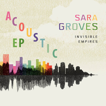 Sara Groves : Invisible Empires - Acoustic EP