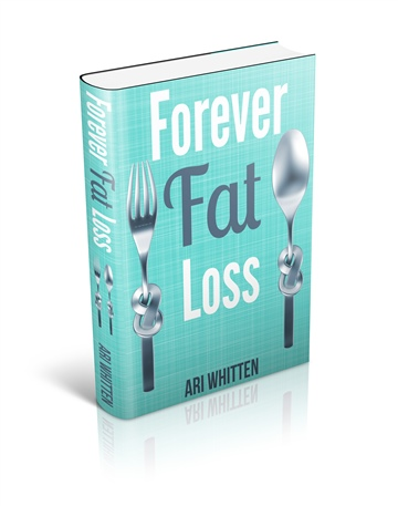 Ari Whitten : Forever Fat Loss: Escape the Low Calorie and Low Carb Diet Traps and Achieve Effortless and Permanent Fat Loss by Working with Your Biology Instead of Against It