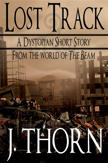Lost Track (A Dystopian Short Story From the World of The Beam)  by J. Thorn