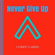 Gordy Garris : Never Give Up