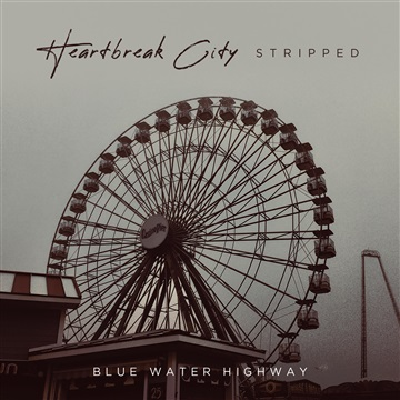 Heartbreak City Stripped  by Blue Water Highway