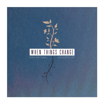 When Things Change - Acoustic EP  by Erik Michael