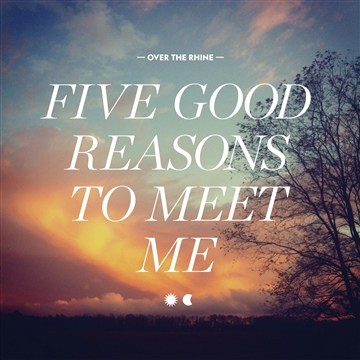 Over the Rhine : Five Good Reasons To Meet Me
