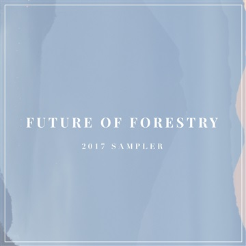 Future of Forestry : 2017 Sampler