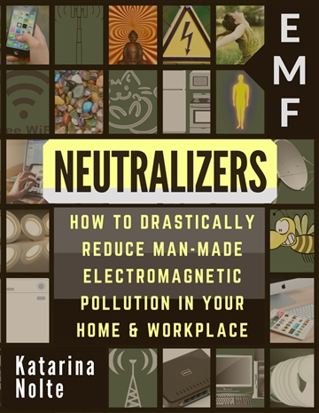 Katarina Nolte : EMF NEUTRALIZERS: How To Drastically Reduce Manmade Electromagnetic Pollution in Your Home & Workplace