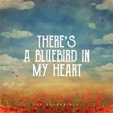 There's A Bluebird In My Heart (feat. Charles Bukowski) by The Aquaerials