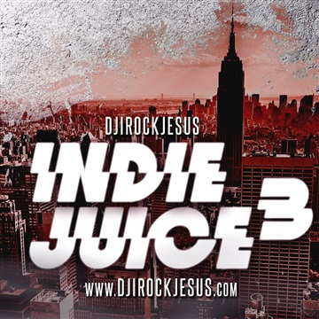Indie Juice 3 by DJ I Rock Jesus