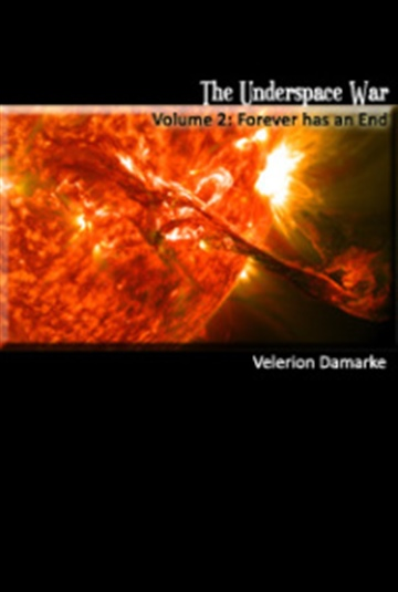 Velerion Damarke : Underspace War - Volume 2 - Forever has an End