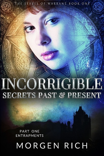 Morgen Rich : Incorrigible: Secrets Past & Present - Part One / Entrapments (The Staves of Warrant series)