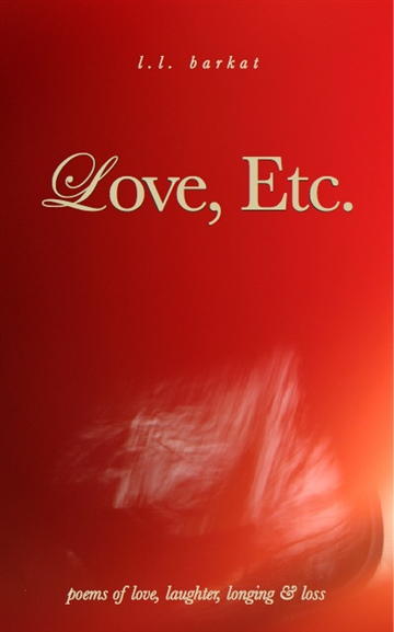 L.L. Barkat : Love, Etc.: Poems of Love, Laughter, Longing & Loss (1/4 of book)