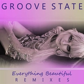 "GROOVE STATE ""Everything Beautiful"" (Remixes EP) by GROOVE STATE"