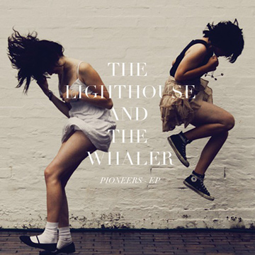 Pioneers EP by The Lighthouse and the Whaler