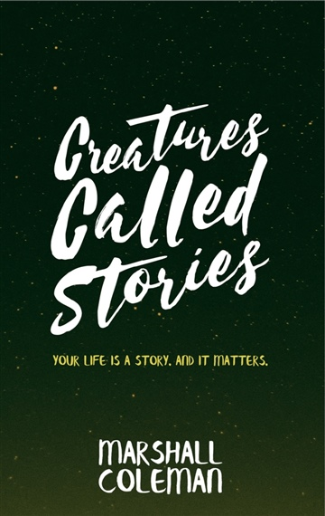 Creatures Called Stories: Your Life is a Story. And It Matters.
