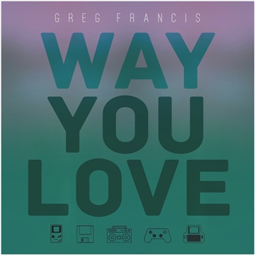 Way You Love (Single) by Greg Francis