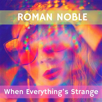 When Everything's Strange by Roman Noble