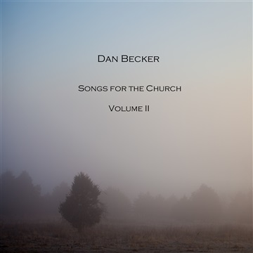Songs for the Church Volume II by Dan Becker