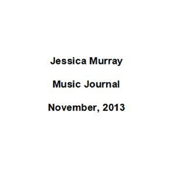 11/2013: music journal by Jessica Murray
