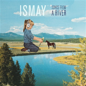 Songs From A River by ISMAY