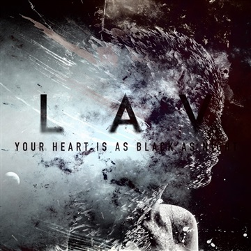 LAV - Your Heart Is As Black As Night by Swedish Revolution