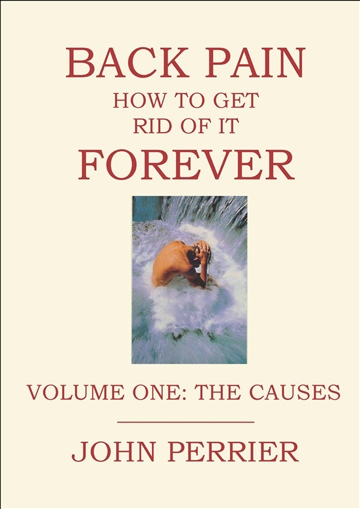 John Perrier : Back Pain: How to get rid of it Forever (Volume 1 - the Causes)