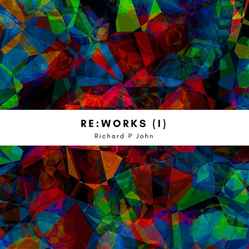 Richard P John : Re:Works, Vol. 1 - Passing Thoughts