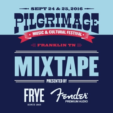 Pilgrimage Music and Cultural Festival : Pilgrimage Mixtape Presented by The FRYE Company and Fender Premium Audio