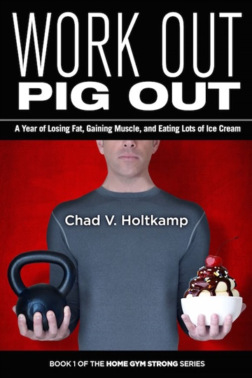 Chad V. Holtkamp : Work Out, Pig Out