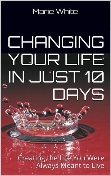 Marie White : Changing Your Life in Just Ten Days